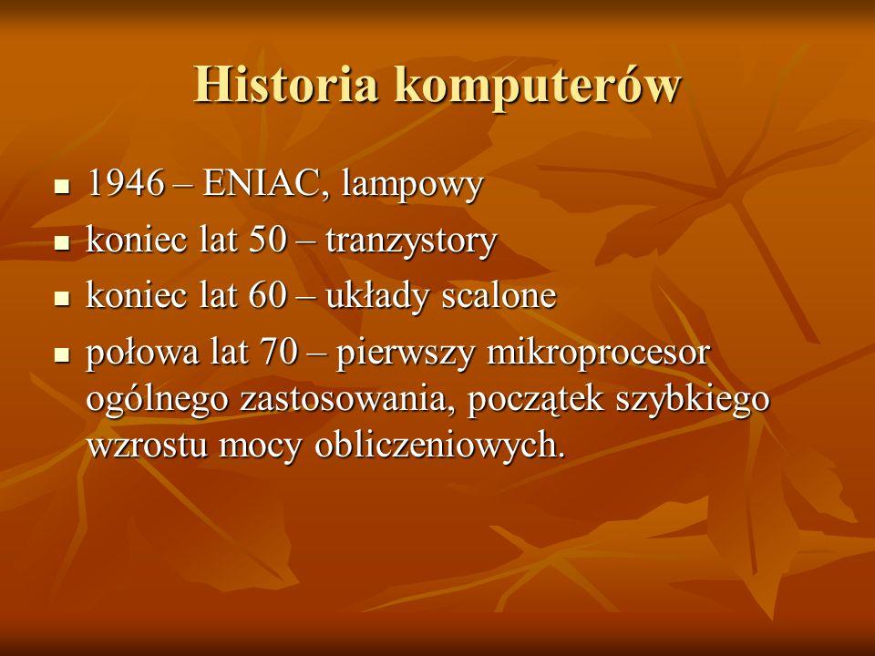 Historia komputerów 1946 – ENIAC, lampowy 1946 – ENIAC, lampowy koniec lat 50 – tranzystory koniec lat 50 – tranzystory koniec lat 60 – układy scalone