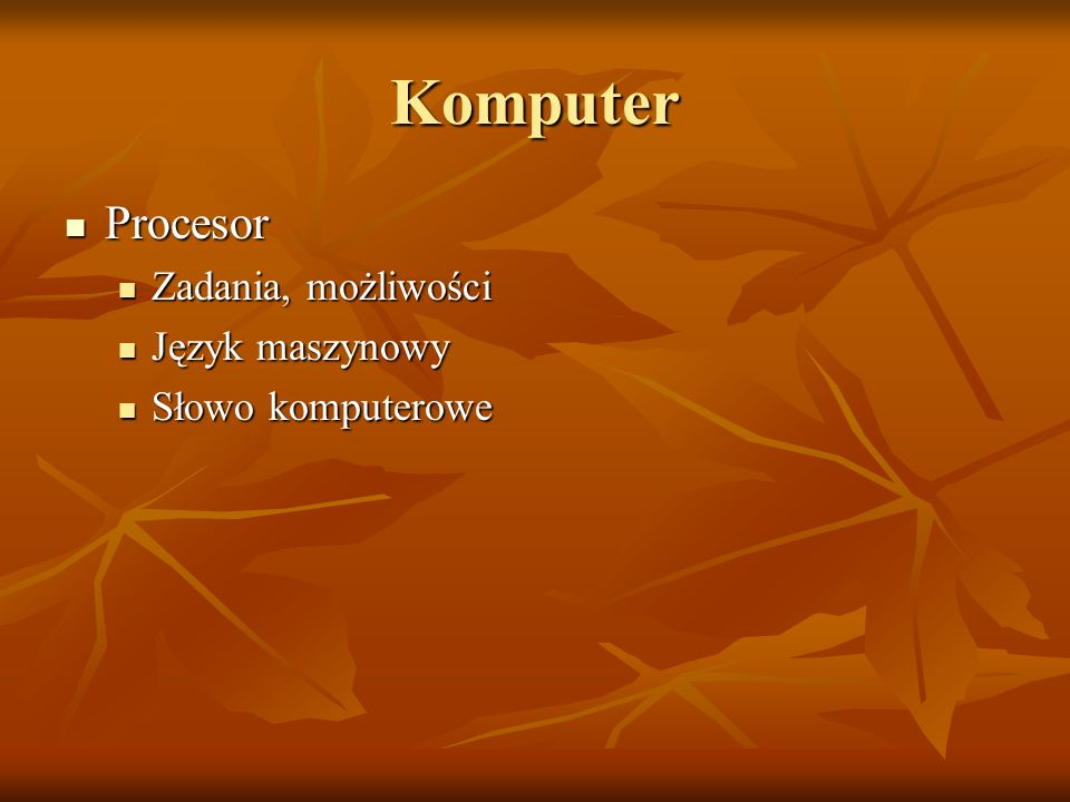Komputer Procesor Procesor Zadania, możliwości Zadania, możliwości Język maszynowy Język maszynowy Słowo komputerowe Słowo komputerowe