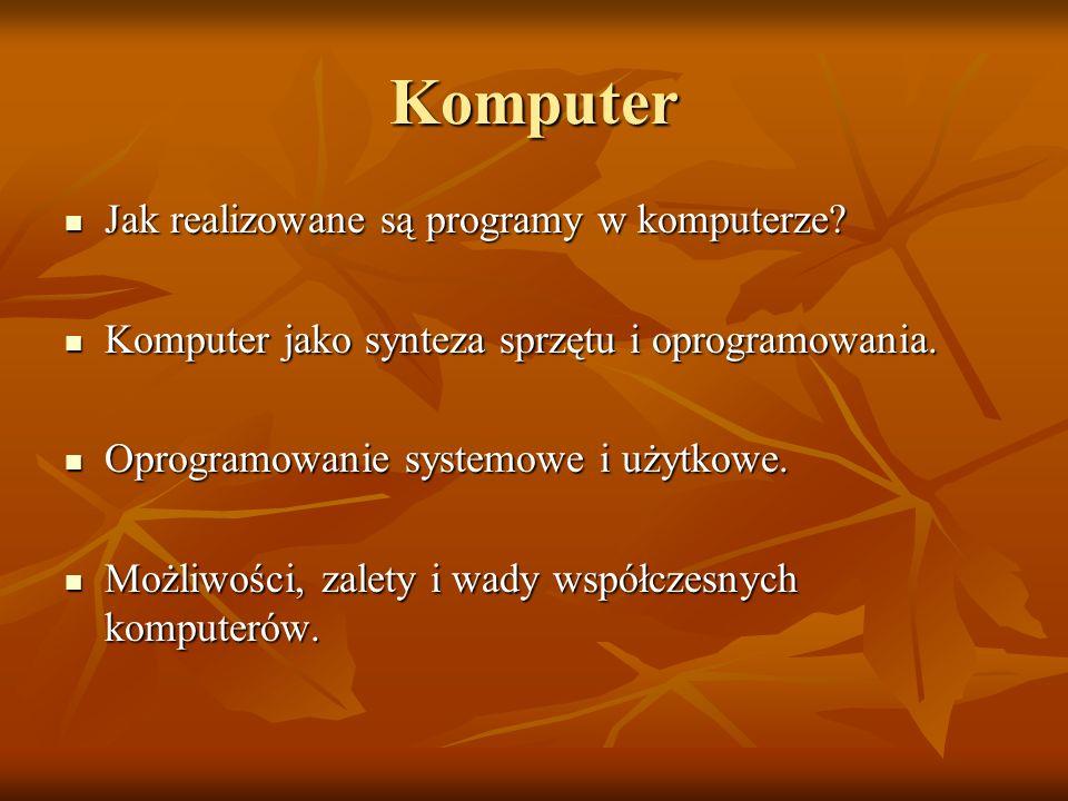 Komputer Jak realizowane są programy w komputerze? Jak realizowane są programy w komputerze? Komputer jako synteza sprzętu i oprogramowania. Komputer