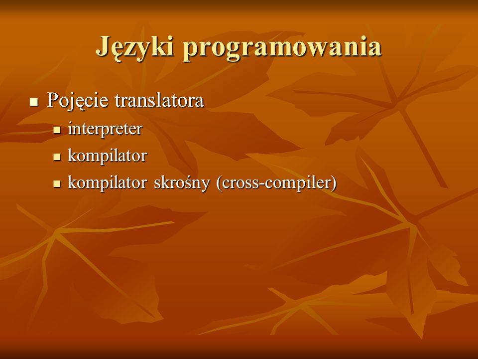 Języki programowania Pojęcie translatora Pojęcie translatora interpreter interpreter kompilator kompilator kompilator skrośny (cross-compiler) kompila