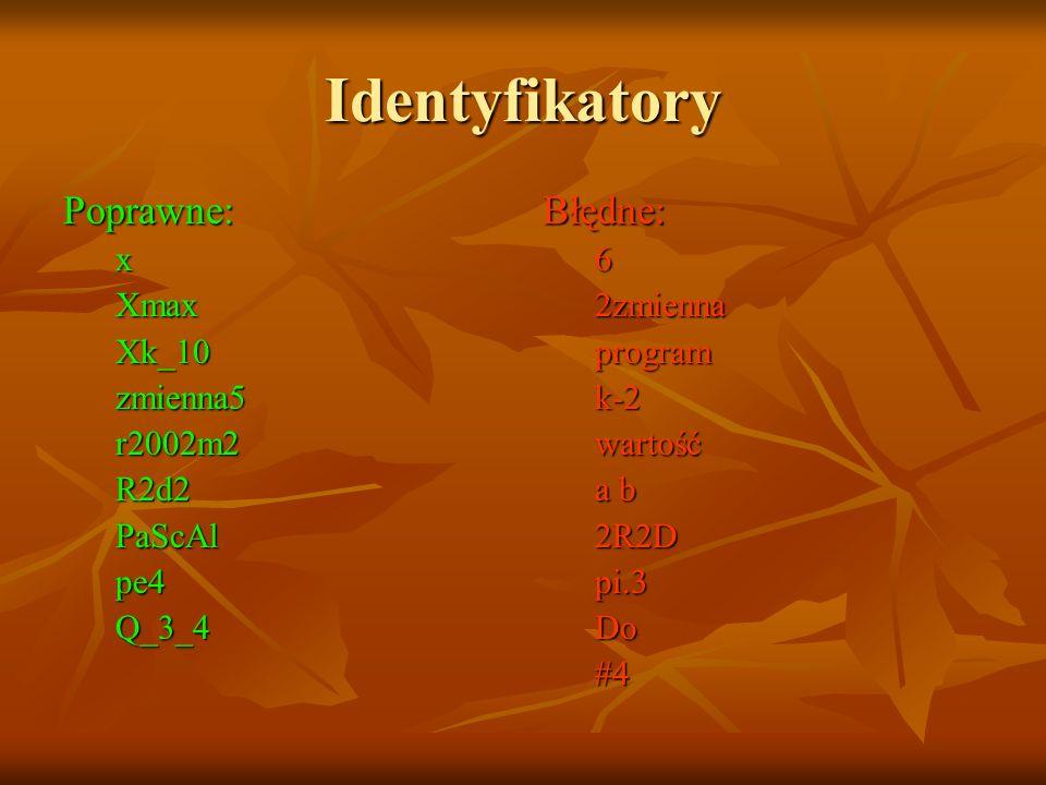 Identyfikatory Poprawne:xXmaxXk_10zmienna5r2002m2R2d2PaScAlpe4Q_3_4Błędne: 6 2zmienna program k-2 wartość a b 2R2D pi.3 Do #4