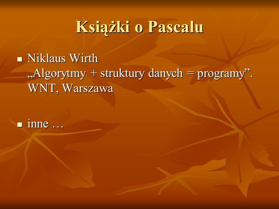 Książki o Pascalu Niklaus Wirth Algorytmy + struktury danych = programy. WNT, Warszawa Niklaus Wirth Algorytmy + struktury danych = programy. WNT, War