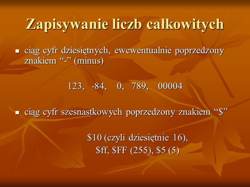 Zapisywanie liczb całkowitych ciąg cyfr dziesiętnych, ewewentualnie poprzedzony znakiem - (minus) ciąg cyfr dziesiętnych, ewewentualnie poprzedzony zn