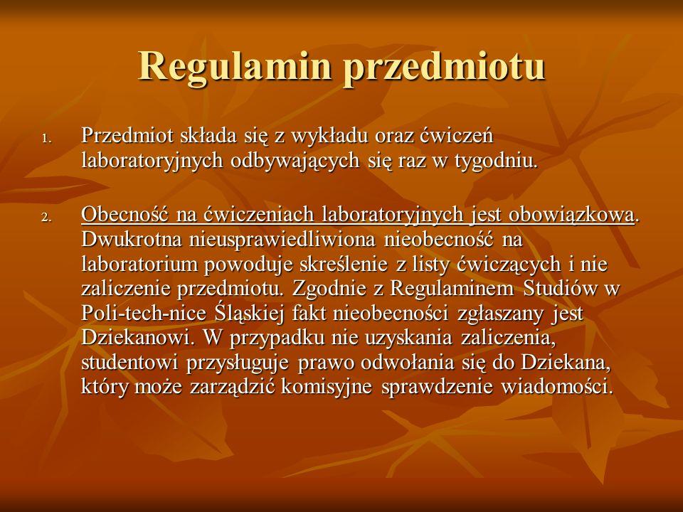 Regulamin przedmiotu 1. Przedmiot składa się z wykładu oraz ćwiczeń laboratoryjnych odbywających się raz w tygodniu. 1. Przedmiot składa się z wykładu
