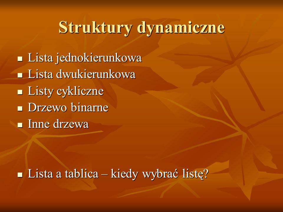 Struktury dynamiczne Lista jednokierunkowa Lista jednokierunkowa Lista dwukierunkowa Lista dwukierunkowa Listy cykliczne Listy cykliczne Drzewo binarn