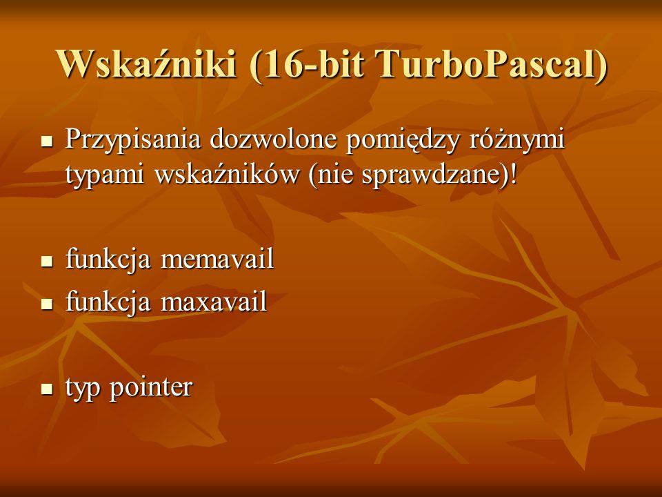 Wskaźniki (16-bit TurboPascal) Przypisania dozwolone pomiędzy różnymi typami wskaźników (nie sprawdzane)! Przypisania dozwolone pomiędzy różnymi typam
