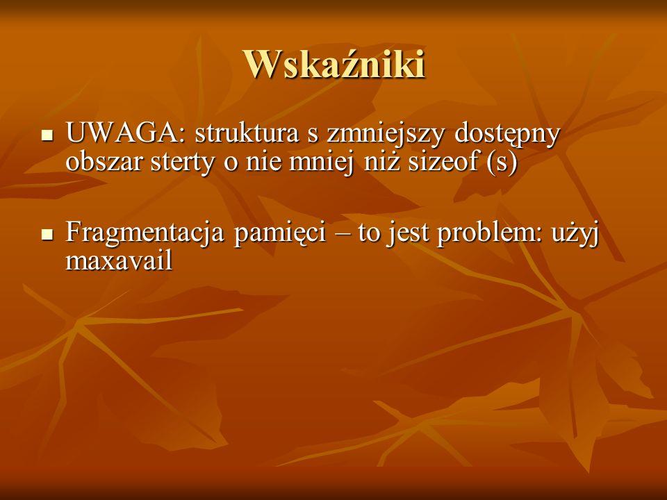 Wskaźniki UWAGA: struktura s zmniejszy dostępny obszar sterty o nie mniej niż sizeof (s) UWAGA: struktura s zmniejszy dostępny obszar sterty o nie mni