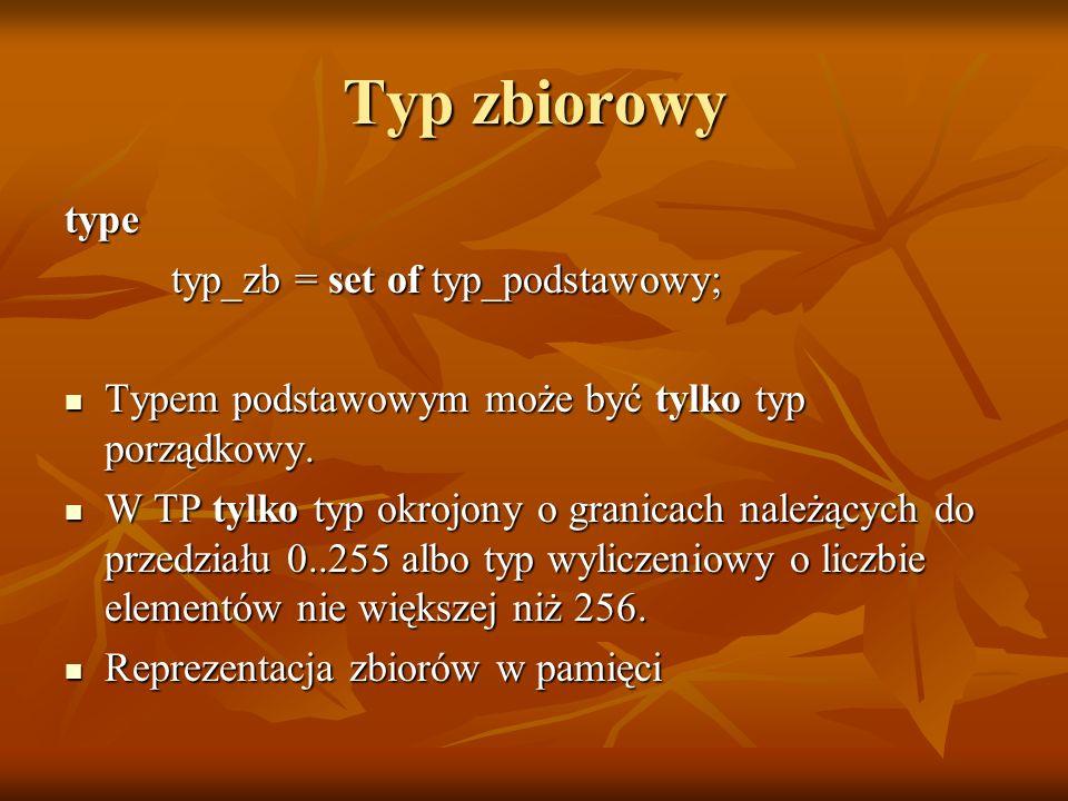 Typ zbiorowy type typ_zb = set of typ_podstawowy; Typem podstawowym może być tylko typ porządkowy.