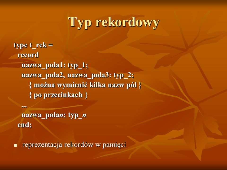 Typ rekordowy type tr = record record zx: real; zx: real; nazwa: string; nazwa: string; j,k: integer j,k: integer end; end;var r: tr; r: tr;begin r.nazwa := Łańcuch; r.nazwa := Łańcuch; r.j := 19; r.j := 19; r.zx := 4.445; r.zx := 4.445; writeln(3*r.j); { 57 } writeln(3*r.j); { 57 } writeln(sizeof(r)) {266} writeln(sizeof(r)) {266}end.