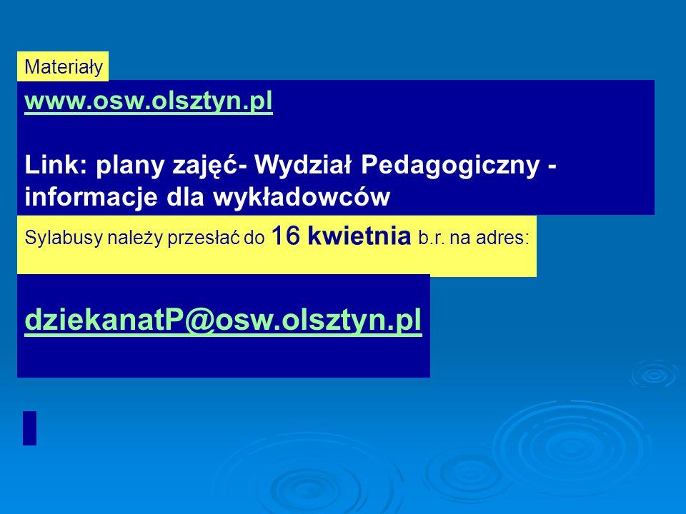 www.osw.olsztyn.pl Link: plany zajęć- Wydział Pedagogiczny - informacje dla wykładowców Materiały Sylabusy należy przesłać do 16 kwietnia b.r. na adre