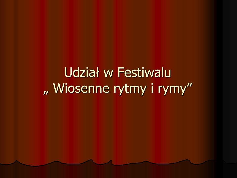 Udział w Festiwalu Wiosenne rytmy i rymy
