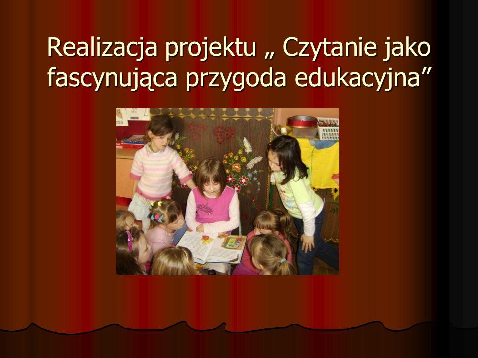 Realizacja projektu Czytanie jako fascynująca przygoda edukacyjna