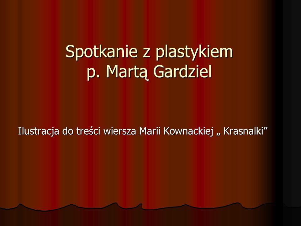 Spotkanie z plastykiem p. Martą Gardziel Ilustracja do treści wiersza Marii Kownackiej Krasnalki