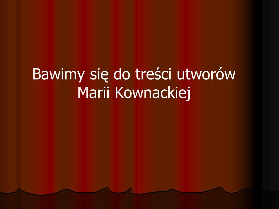 Bawimy się do treści utworów Marii Kownackiej