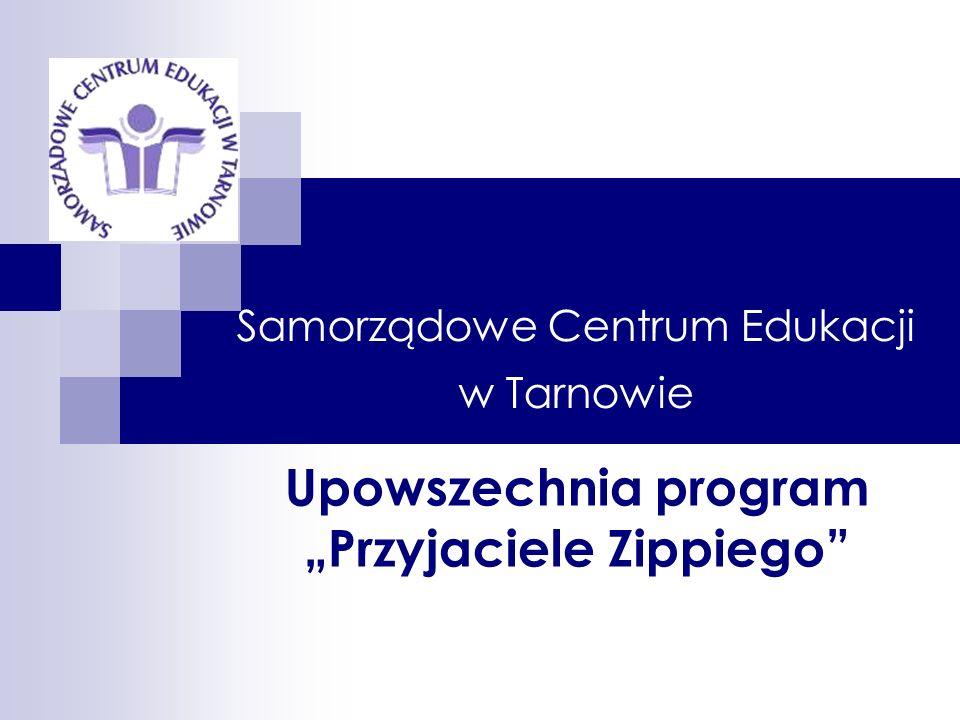 Samorządowe Centrum Edukacji w Tarnowie Upowszechnia program Przyjaciele Zippiego