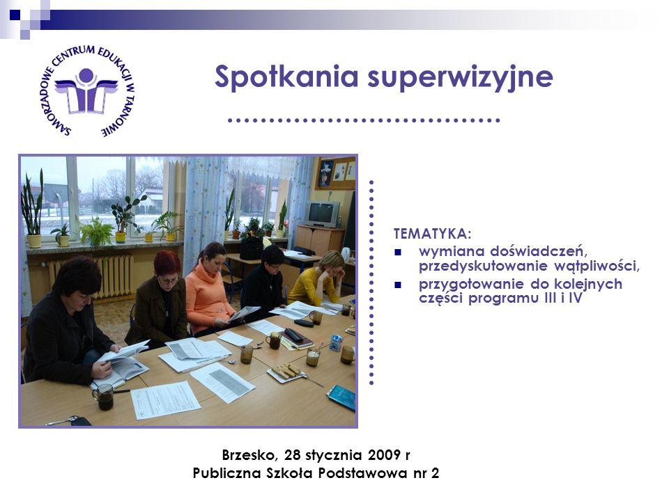 Spotkania superwizyjne TEMATYKA: wymiana doświadczeń, przedyskutowanie wątpliwości, przygotowanie do kolejnych części programu III i IV Brzesko, 28 st