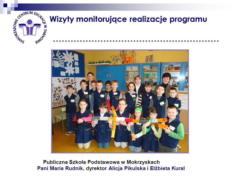 Wizyty monitorujące realizacje programu Publiczna Szkoła Podstawowa w Mokrzyskach Pani Maria Rudnik, dyrektor Alicja Pikulska i Elżbieta Kural