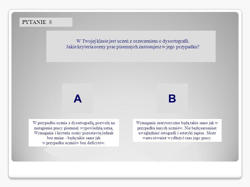 PYTANIE 8 Wymagania merytoryczne będą takie same jak w przypadku innych uczniów.