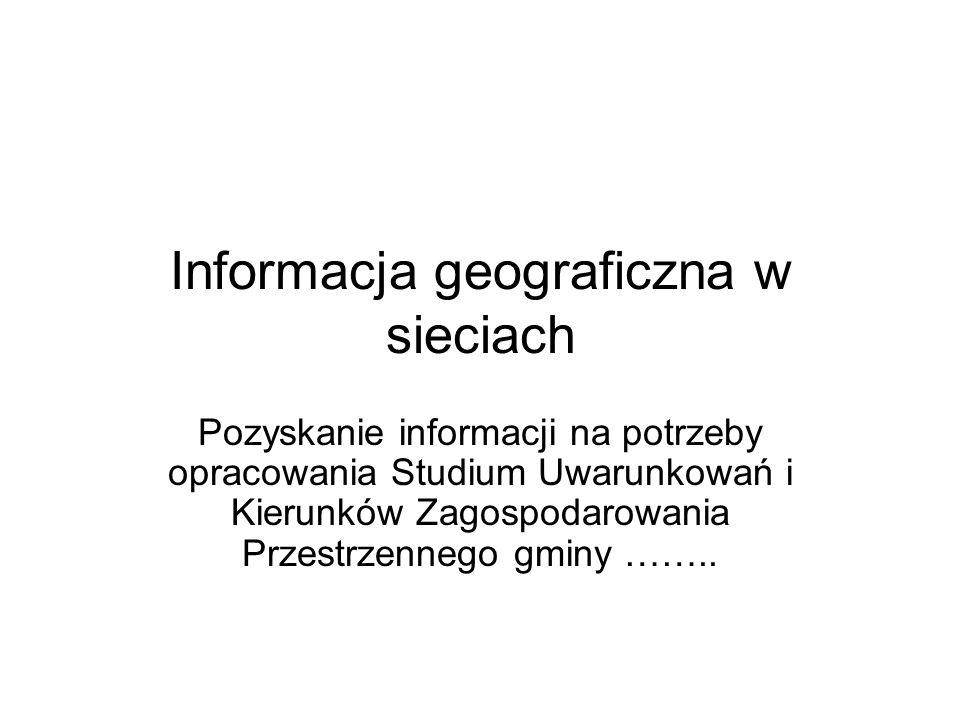 Informacja geograficzna w sieciach Pozyskanie informacji na potrzeby opracowania Studium Uwarunkowań i Kierunków Zagospodarowania Przestrzennego gminy