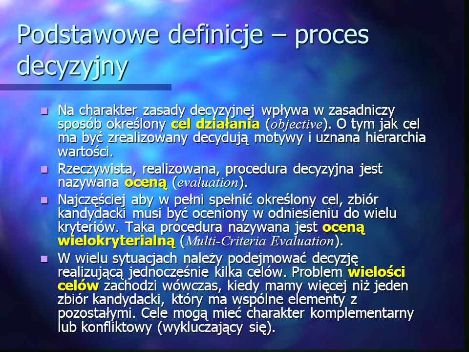 Podstawowe definicje – proces decyzyjny Na charakter zasady decyzyjnej wpływa w zasadniczy sposób określony cel działania ( objective ). O tym jak cel