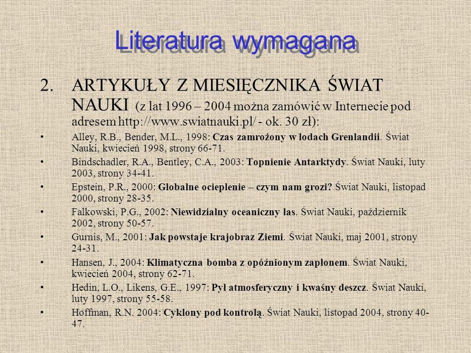Literatura wymagana 2.ARTYKUŁY Z MIESIĘCZNIKA ŚWIAT NAUKI (z lat 1996 – 2004 można zamówić w Internecie pod adresem http://www.swiatnauki.pl/ - ok. 30