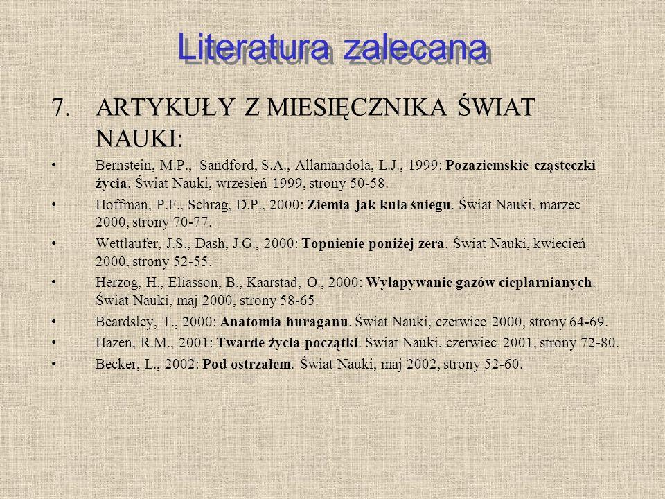 Literatura zalecana 7.ARTYKUŁY Z MIESIĘCZNIKA ŚWIAT NAUKI: Bernstein, M.P., Sandford, S.A., Allamandola, L.J., 1999: Pozaziemskie cząsteczki życia. Św