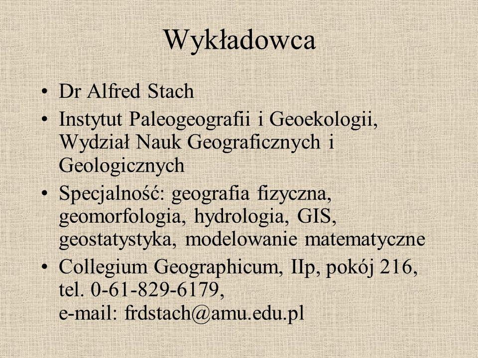 Wykładowca Dr Alfred Stach Instytut Paleogeografii i Geoekologii, Wydział Nauk Geograficznych i Geologicznych Specjalność: geografia fizyczna, geomorf
