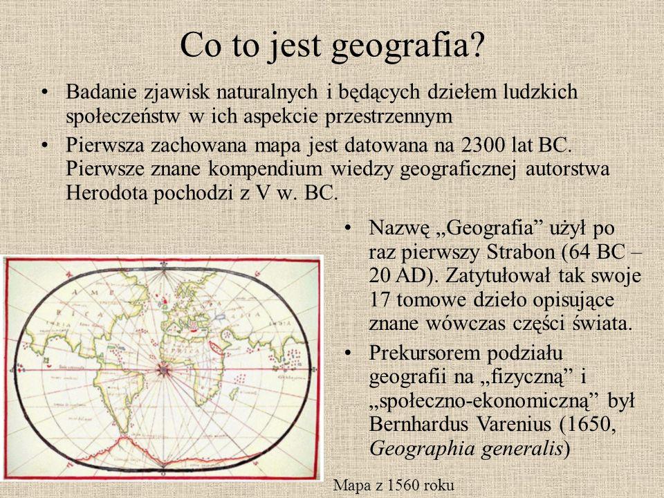 Co to jest geografia? Badanie zjawisk naturalnych i będących dziełem ludzkich społeczeństw w ich aspekcie przestrzennym Pierwsza zachowana mapa jest d
