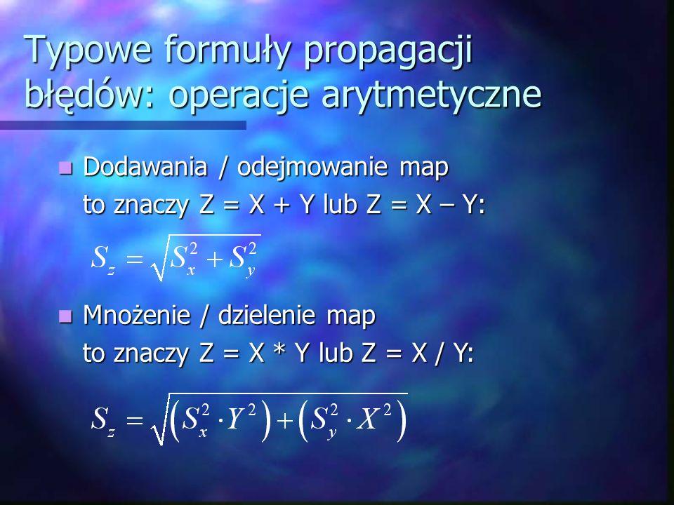 Typowe formuły propagacji błędów: operacje arytmetyczne Dodawania / odejmowanie map Dodawania / odejmowanie map to znaczy Z = X + Y lub Z = X – Y: Mno