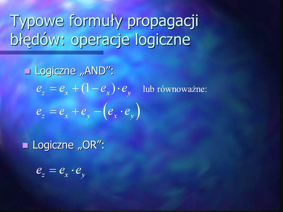 Typowe formuły propagacji błędów: operacje logiczne Logiczne AND: Logiczne AND: Logiczne OR: Logiczne OR: lub równoważne: