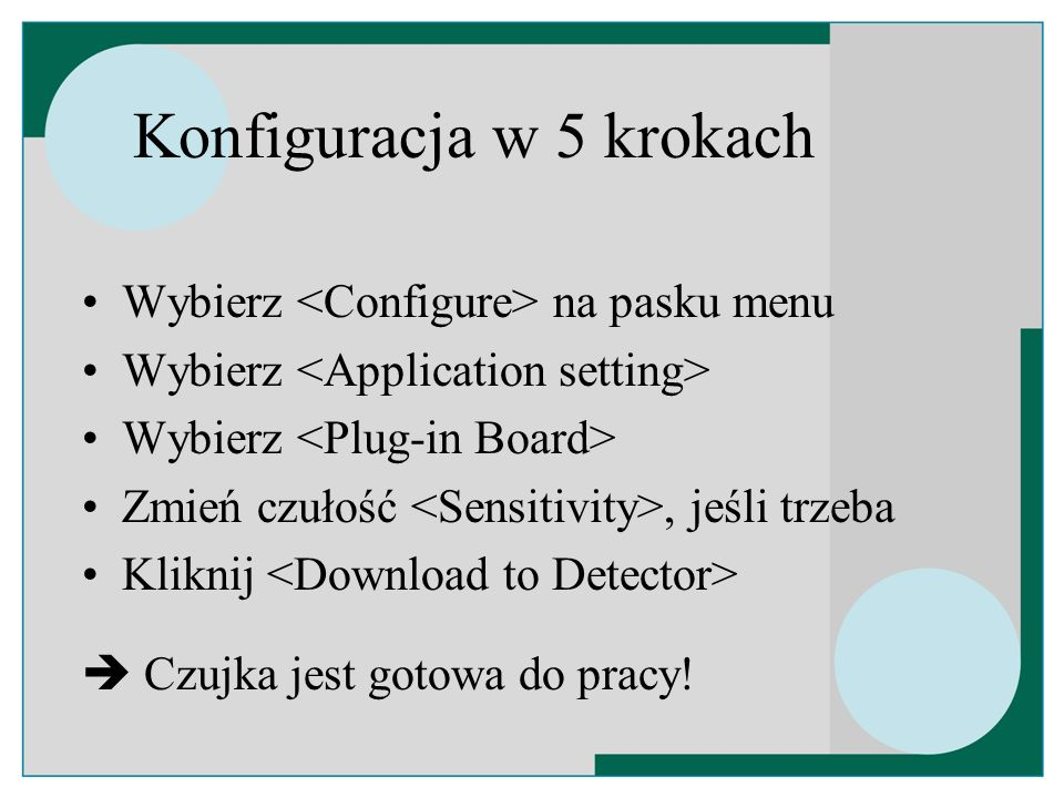 Konfiguracja w 5 krokach Wybierz na pasku menu Wybierz Zmień czułość, jeśli trzeba Kliknij Czujka jest gotowa do pracy!