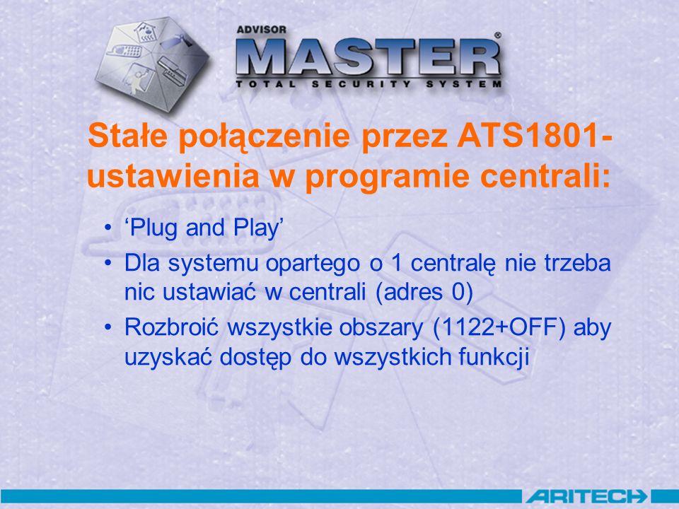 Stałe połączenie przez ATS1801- ustawienia w programie centrali: Plug and Play Dla systemu opartego o 1 centralę nie trzeba nic ustawiać w centrali (a