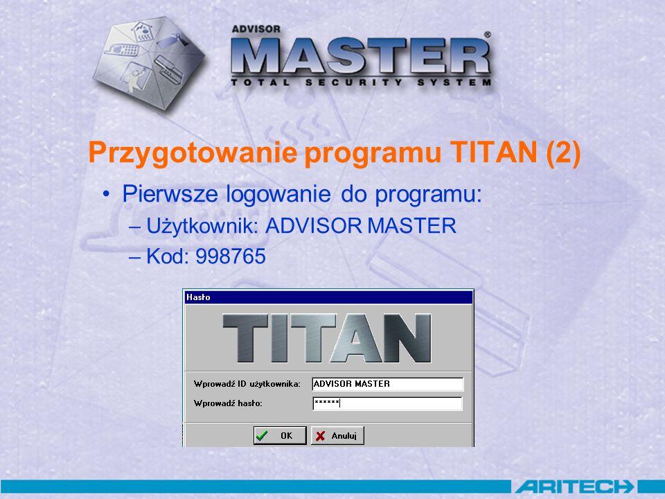 Pierwsze logowanie do programu: –Użytkownik: ADVISOR MASTER –Kod: 998765 Przygotowanie programu TITAN (2)