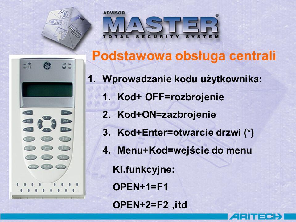 Podstawowa obsługa centrali 1.Wprowadzanie kodu użytkownika: 1.Kod+ OFF=rozbrojenie 2.Kod+ON=zazbrojenie 3.Kod+Enter=otwarcie drzwi (*) 4.Menu+Kod=wej