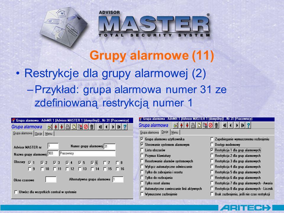 Grupy alarmowe (11) Restrykcje dla grupy alarmowej (2) –Przykład: grupa alarmowa numer 31 ze zdefiniowaną restrykcją numer 1