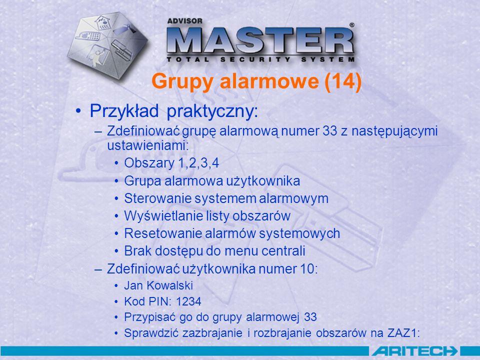 Grupy alarmowe (14) Przykład praktyczny: –Zdefiniować grupę alarmową numer 33 z następującymi ustawieniami: Obszary 1,2,3,4 Grupa alarmowa użytkownika