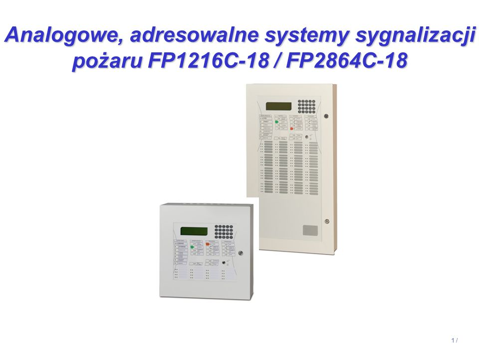 2 / GniazdaCzujkiROP-y Moduły pętlowe Sygnalizatory Wskaźniki zadziałania Urządzenia pętlowe Analogowe, adresowalne systemy sygnalizacji pożaru FP1216C-18 / FP2864C-18