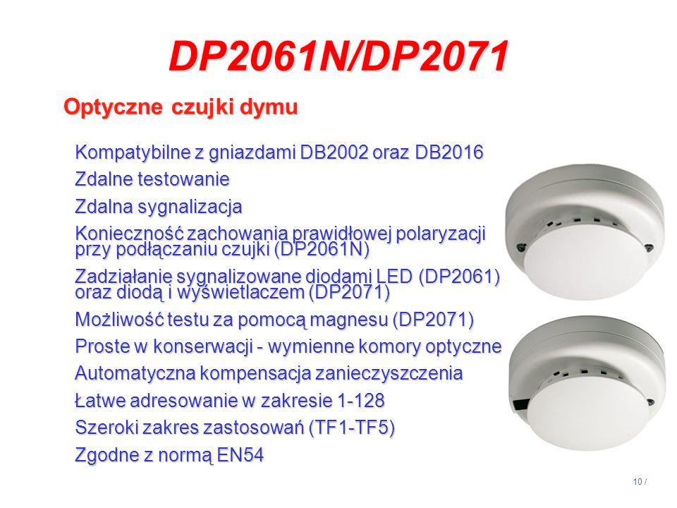 10 / DP2061N/DP2071 Optyczne czujki dymu Kompatybilne z gniazdami DB2002 oraz DB2016 Zdalne testowanie Zdalna sygnalizacja Konieczność zachowania praw
