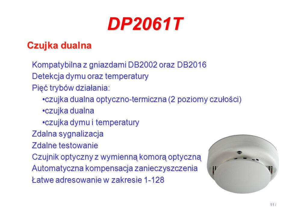 11 / DP2061T Czujka dualna Kompatybilna z gniazdami DB2002 oraz DB2016 Detekcja dymu oraz temperatury Pięć trybów działania: czujka dualna optyczno-te