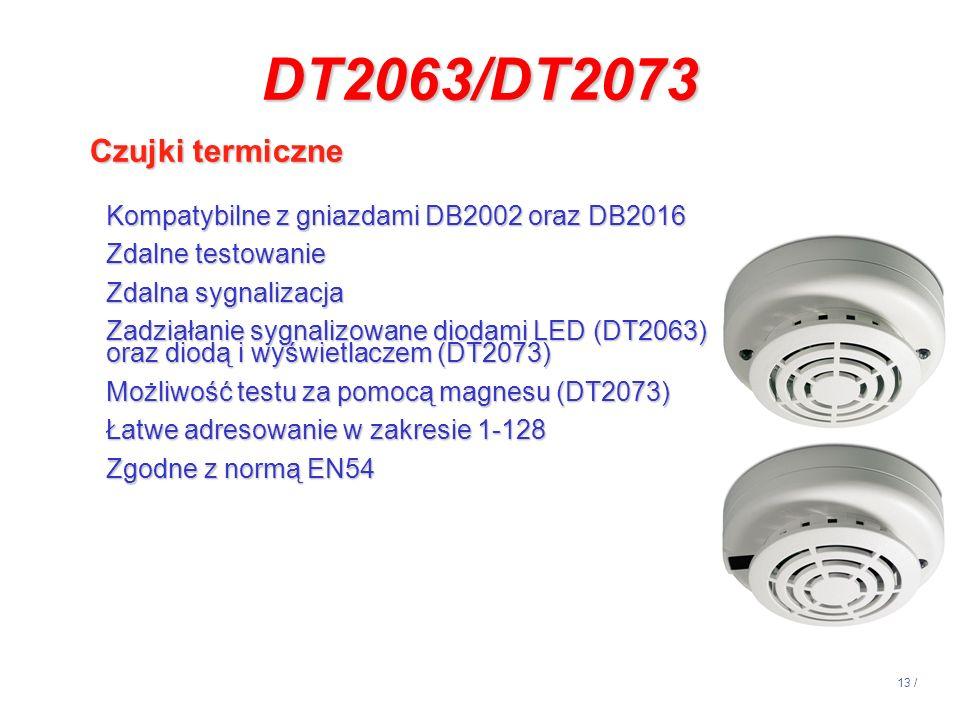 13 / DT2063/DT2073 Czujki termiczne Kompatybilne z gniazdami DB2002 oraz DB2016 Zdalne testowanie Zdalna sygnalizacja Zadziałanie sygnalizowane diodam