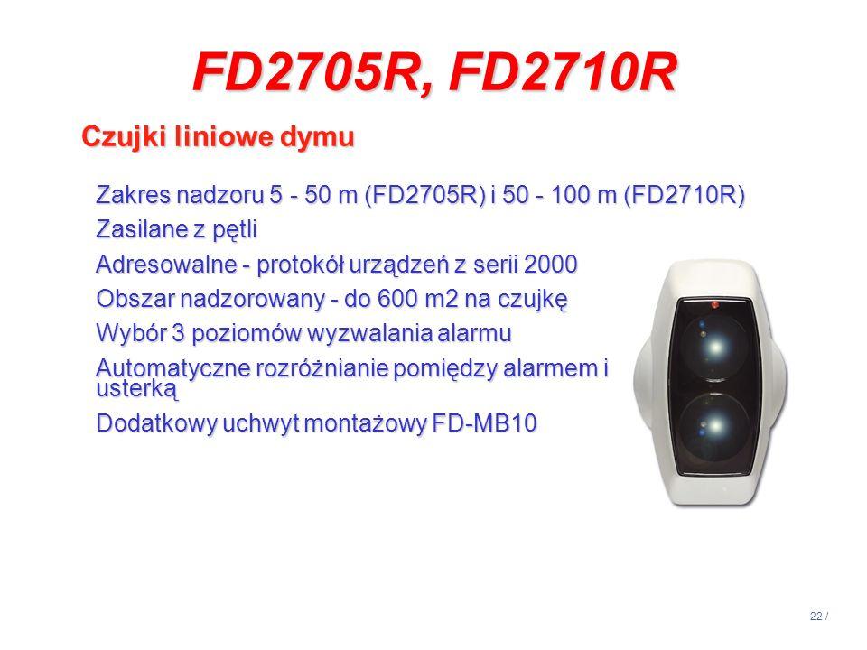 22 / FD2705R, FD2710R Czujki liniowe dymu Zakres nadzoru 5 - 50 m (FD2705R) i 50 - 100 m (FD2710R) Zasilane z pętli Adresowalne - protokół urządzeń z