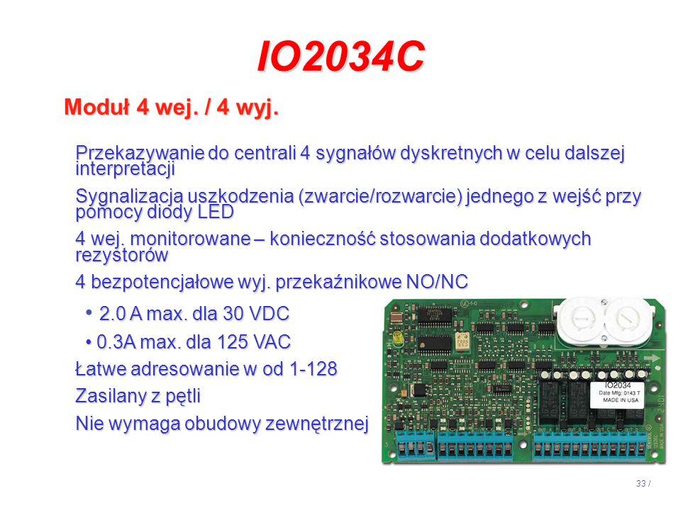 33 / IO2034C Moduł 4 wej. / 4 wyj. Przekazywanie do centrali 4 sygnałów dyskretnych w celu dalszej interpretacji Sygnalizacja uszkodzenia (zwarcie/roz