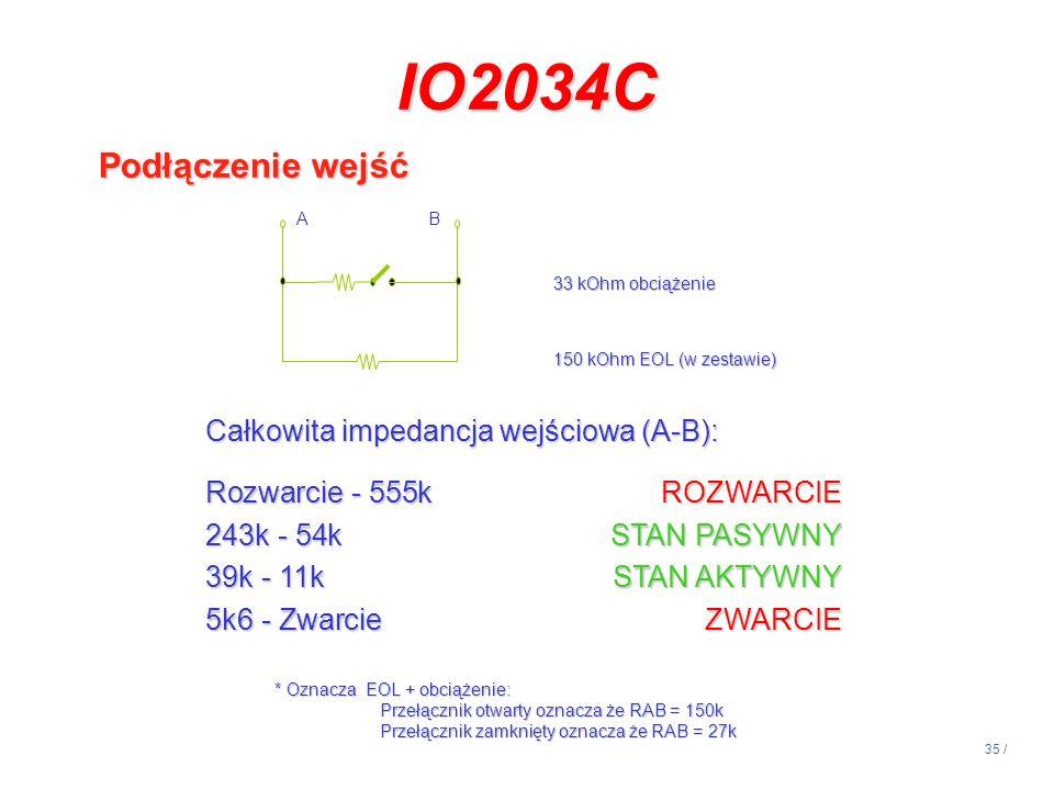 35 / IO2034C Podłączenie wejść 33 kOhm obciążenie 150 kOhm EOL (w zestawie) AB Całkowita impedancja wejściowa (A-B): Rozwarcie - 555kROZWARCIE 243k -