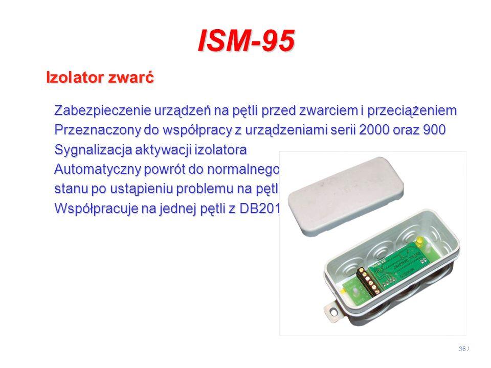 36 / ISM-95 Izolator zwarć Zabezpieczenie urządzeń na pętli przed zwarciem i przeciążeniem Przeznaczony do współpracy z urządzeniami serii 2000 oraz 9