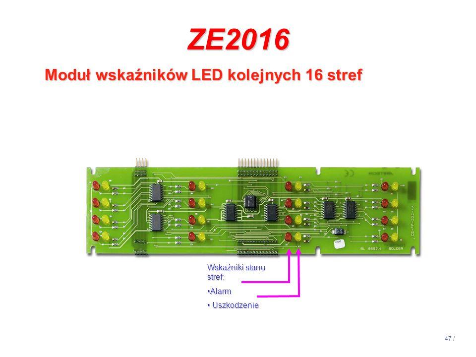 47 / ZE2016 Moduł wskaźników LED kolejnych 16 stref Wskaźniki stanu stref: AlarmAlarm Uszkodzenie Uszkodzenie