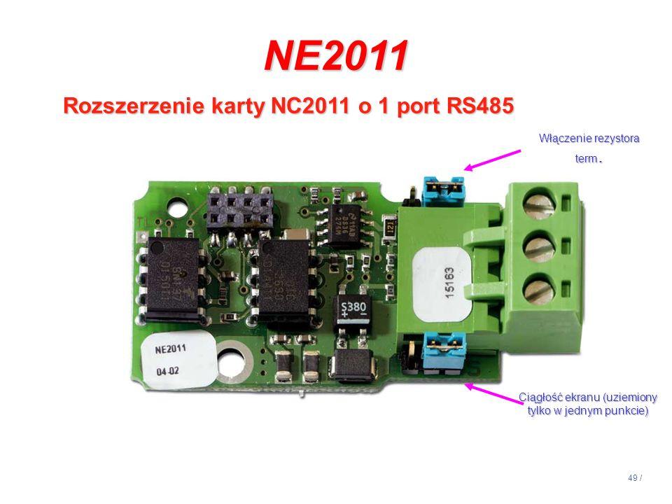 49 / NE2011 Rozszerzenie karty NC2011 o 1 port RS485 Włączenie rezystora term. Ciągłość ekranu (uziemiony tylko w jednym punkcie)
