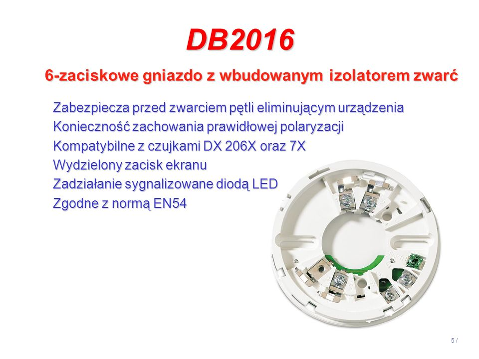5 / DB2016 6-zaciskowe gniazdo z wbudowanym izolatorem zwarć Zabezpiecza przed zwarciem pętli eliminującym urządzenia Konieczność zachowania prawidłow