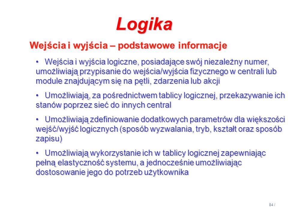 84 / Logika Wejścia i wyjścia – podstawowe informacje Wejścia i wyjścia – podstawowe informacje Wejścia i wyjścia logiczne, posiadające swój niezależn