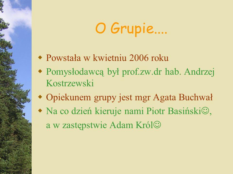O Grupie.... Powstała w kwietniu 2006 roku Pomysłodawcą był prof.zw.dr hab.