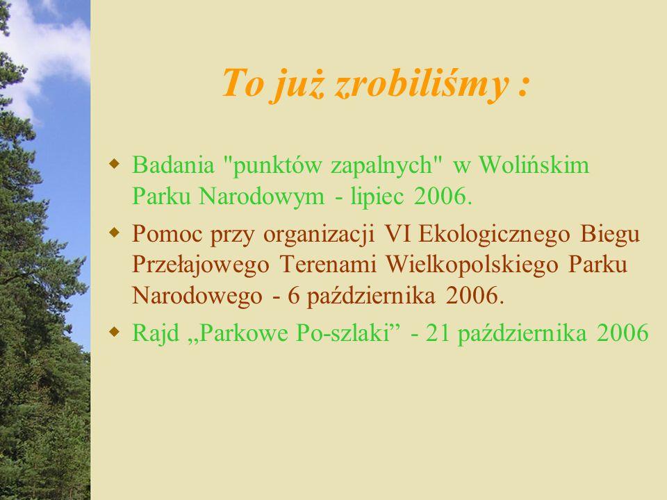 To już zrobiliśmy : Badania punktów zapalnych w Wolińskim Parku Narodowym - lipiec 2006.